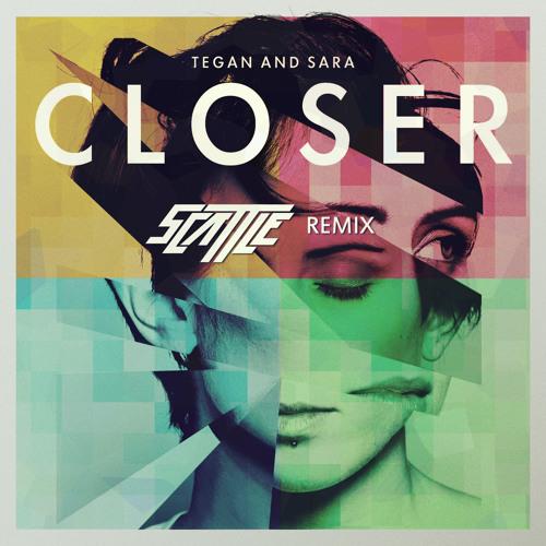 Tegan and Sara - Closer (Scattle Remix)