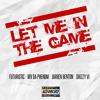 Futuristic - LET ME IN THE GAME featuring. Irv Da Phenom, Jarren Benton & Shizzy VI
