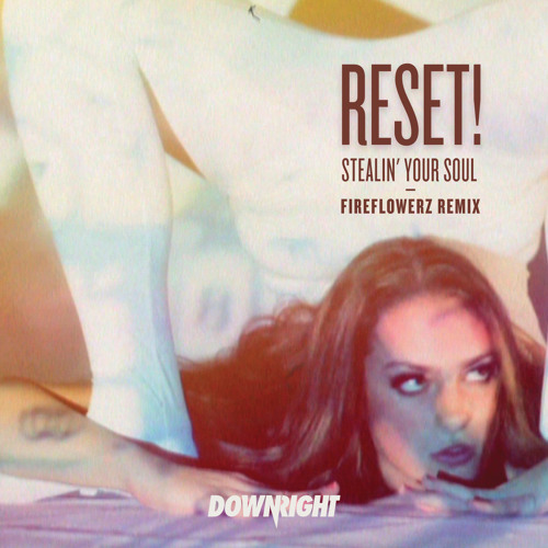 * FREE DOWNLOAD* RESET! - Stealin Your Soul (Fire Flowerz Rmx)