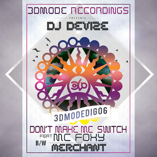 Dj Devize - Don't Make Me Switch Feat Mc Foxy - 3DMode Recordings (Jan 2014)