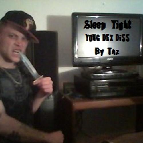Sleep Tight( Yung Dex Diss) By Taz