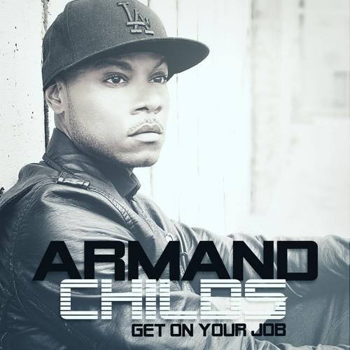 Armand Childs - Get On Ya Job