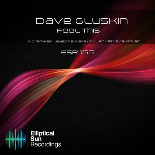 Dave Gluskin - Feel This  12-11-2013 (Jayson Butera's Remix) [Elliptical Sun Recordings]Out Now
