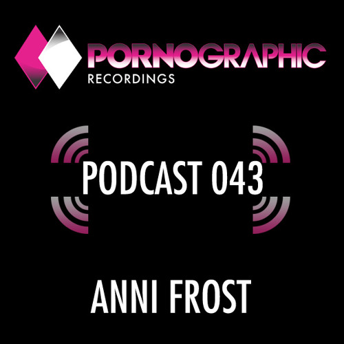 Pornographic Podcast 043 with Anni Frost