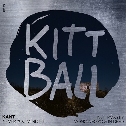 KANT - Never you mind (Original) [KITT057]