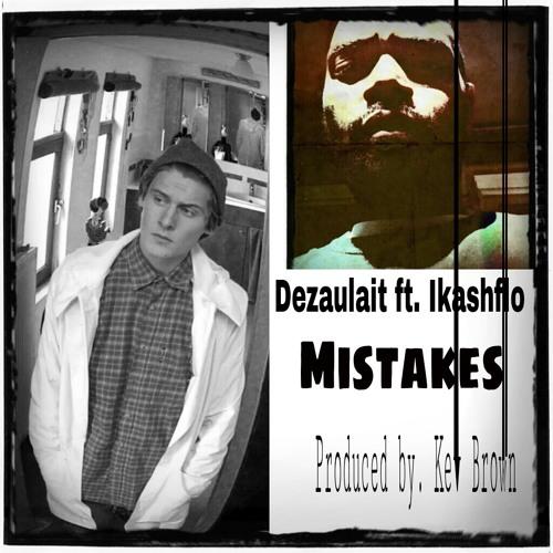 Mistakes - Dezaulait Feat. Ikashflo (Prod. Kev Brown)