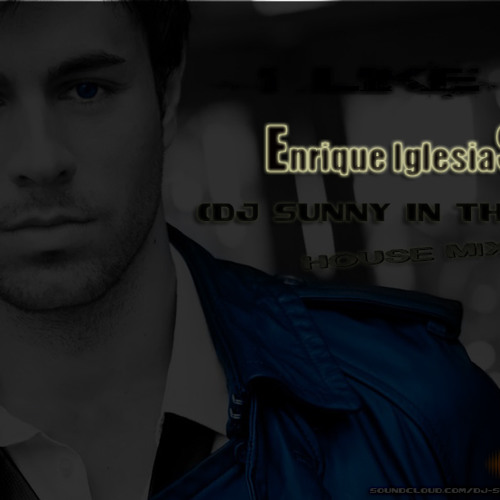 I Like It Enrique Iglesias: I Like It Enrique Iglesias Ft. Pitbull (DJ SUNNY IN THE