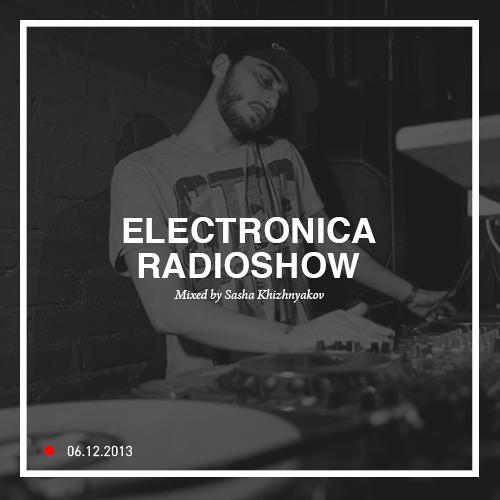 Electronica Radioshow - 06.12.2013 - Mixed by Sasha Khizhnyakov