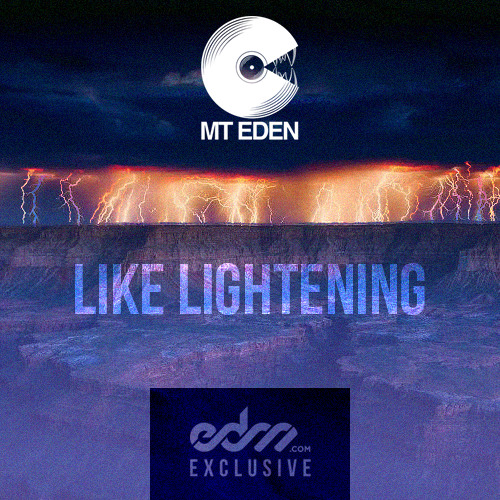 Like Lightening by Mt Eden - EDM.com Exclusive