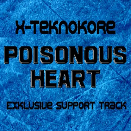 X-Teknokore - Poisonous Heart (Exklusive Support Track) [FREE DOWNLOAD]
