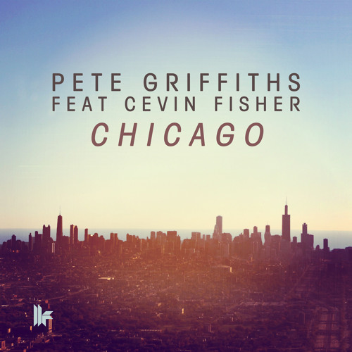Pete Griffiths Feat Cevin Fisher - 'Chicago (Original Mix)' - OUT NOW