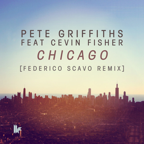 Pete Griffiths Feat Cevin Fisher - 'Chicago (Federico Scavo Remix)' - OUT NOW