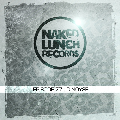 Naked Lunch PODCAST #077 - D.NOYSE