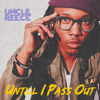 UNCLE REECE-JONJONTRAXX - UNTIL I PASS OUT