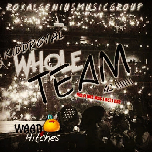 Weed & Hitches #ComingSoon - Whole Team (Prod.By Danzl Music X Hustla Beats)