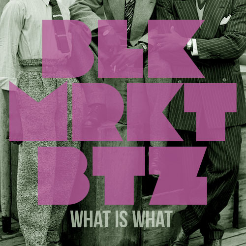 BLK.MRKT.BTZ - What Is What
