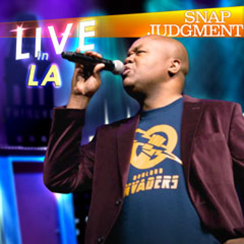 """Listen to the entire Snap Judgment episode """"Snap LIVE! in LA"""""""