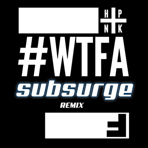 HPNTK - WTFA (Subsurge Remix)