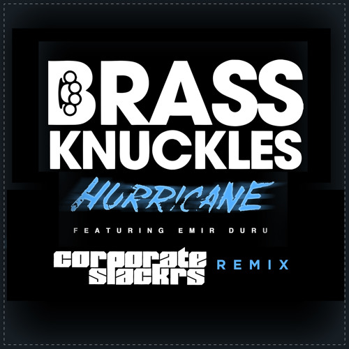 Brass Knuckles - Hurricane feat. Emir Duru (Corporate Slackrs Remix)[OUT NOW!]
