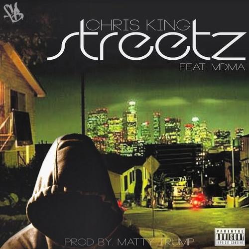 Chris King - Streetz ft MDMA [prod by Matty Trump]
