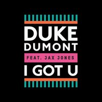 Duke Dumont - I Got U (Ft. Jax Jones)
