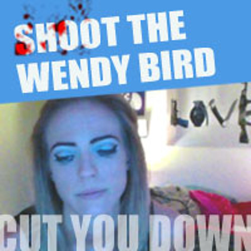 Cut You Down - SHOOT THE WENDY BIRD (click pic for info)