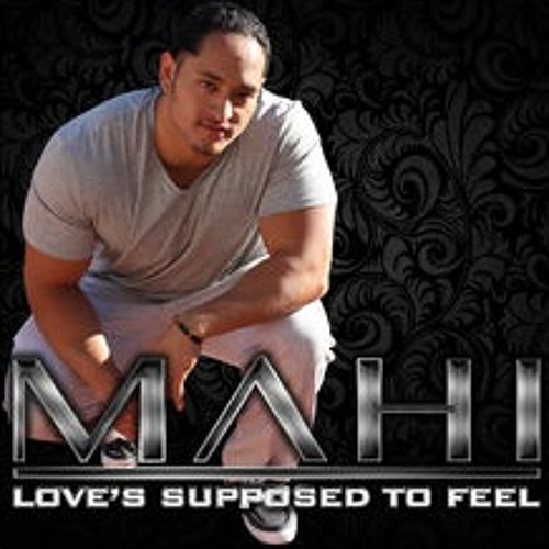 Mahi - Love's Supposed To Feel