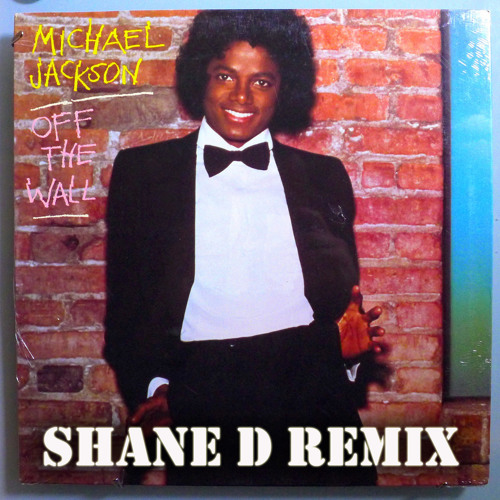 Michael Jackson - Off The Wall (Shane D Remix)96k Full Length