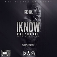 Kid Ink - I Know Who You Are (Feat. Casey Veggies) (Prod. By Soundz)