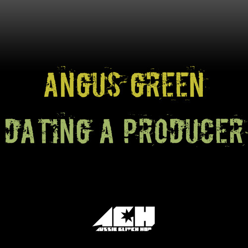 Angus Green - Dating A Producer [FREE DOWNLOAD]