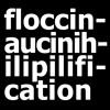 #Floccinaucinihilipilification