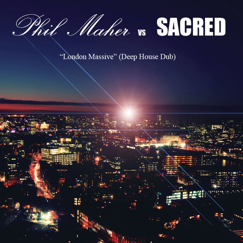 "Phil Maher vs SACRED - ""London Massive"" (Deep House Dub)demo"