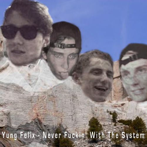 Yung Felix - Never Fuckin' With The System
