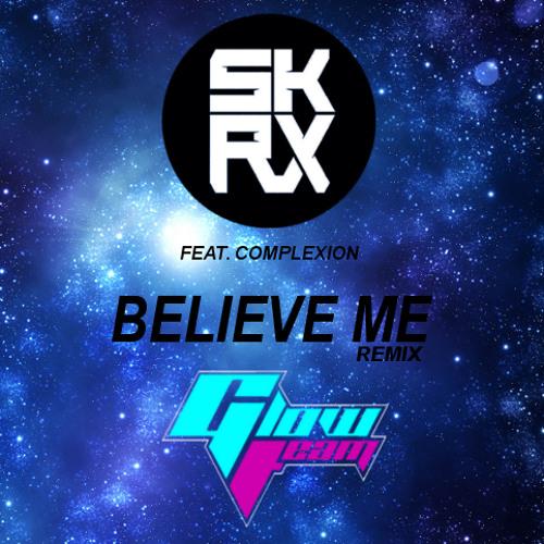 Believe Me by Skrux ft. Complexion (Glow Team Remix)
