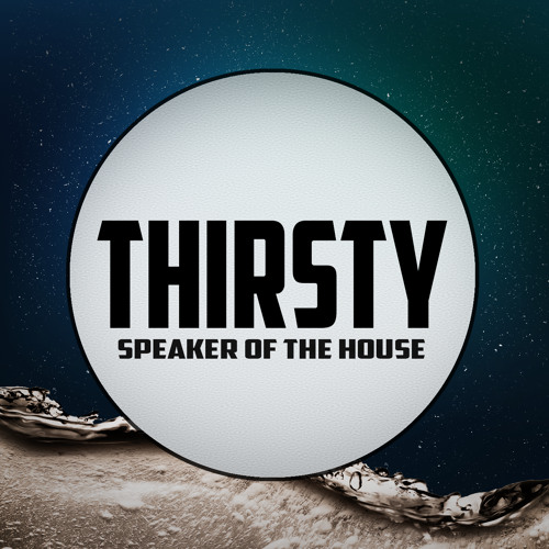 Thirsty by Speaker of the House