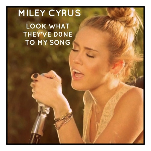 Miley Cyrus-Look What They've Done To My Song (The ...