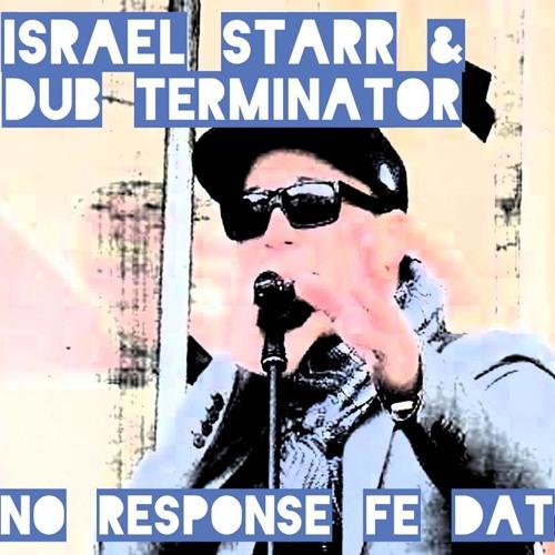 No response fe dat - Israel Starr & Dub Terminator FREE DOWNLOAD