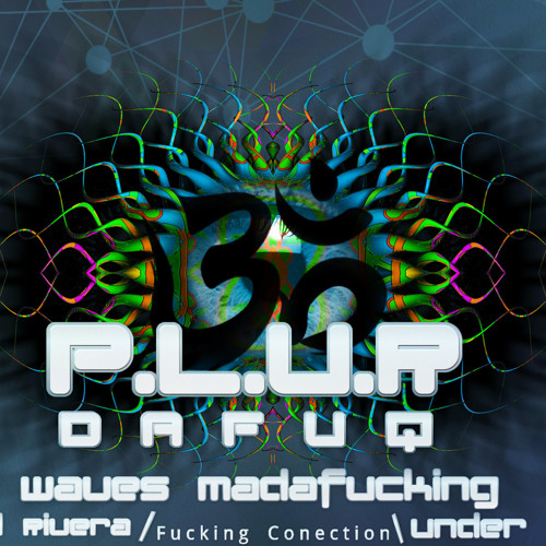 P.L.U.R Dafuq - Waves Madacuking (Fucking Conection)