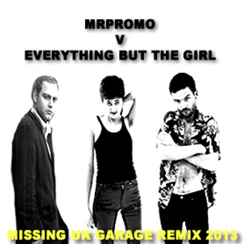 MR PROMO V EVERYTHING BUT THE GIRL - MISSING  FEAT MC RB (UK GARAGE)