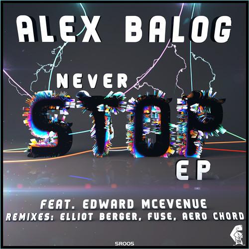 Never Stop by Alex Balog ft. Edward McEvenue (Fuse Remix)