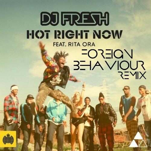DJ Fresh (Feat. Rita Ora) - Hot Right Now (Foreign Behaviour Remix)