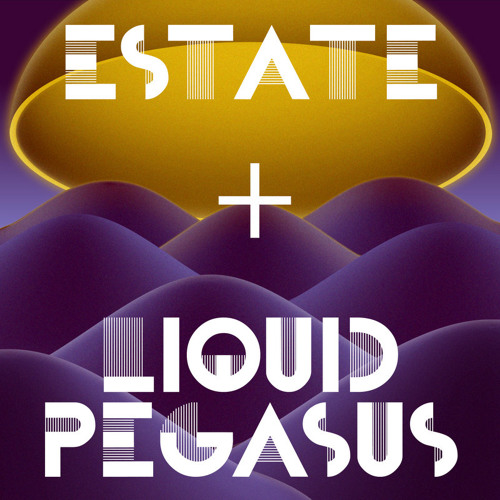Estate + Liquid Pegasus - Tendency