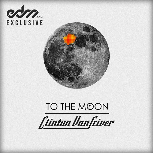 To The Moon by Clinton VanSciver - EDM.com Exclusive