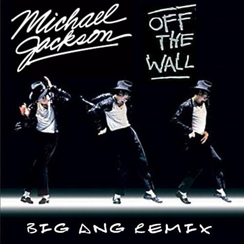 Michael Jackson - Off The Wall (Big Ang Remix)