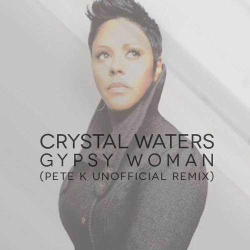 Crystal Waters - Gypsy Woman (Pete K Unofficial Remix) [Free