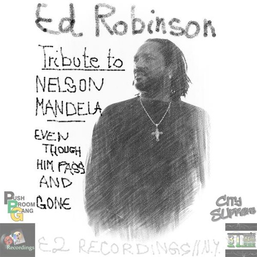 Ed Robinson - Tribute To Nelson Mandela | Even Though Him Pass And Gone [2013]