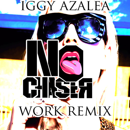 Iggy Azalea - Work (No Chaser Remix)