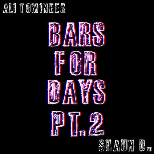 Bars For Days Pt. 2 (ft. Shaun D.)