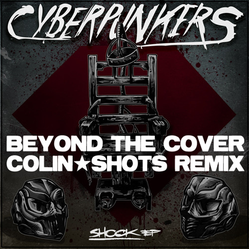 Cyberpunkers - Beyond The Cover (Colin Shots Remix)