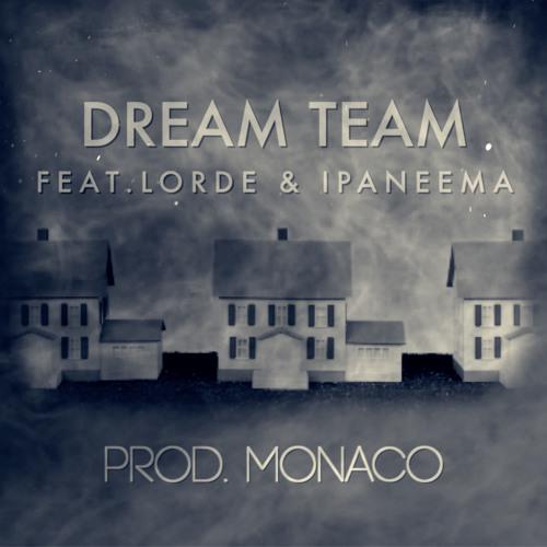 Dream Team  (feat. Lorde, Ipaneema) (Prod. Monaco)